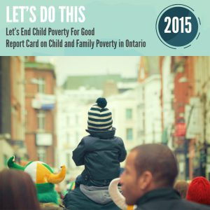 Let's do this. Let's end child poverty for good. Ontarion Child and Family Poverty Report 2015