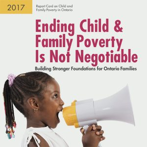2017 Report Card. Ending Child and Family Poverty is not negotiable