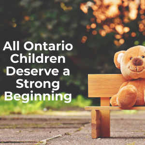 All Ontario Children Deserve a Strong beginning