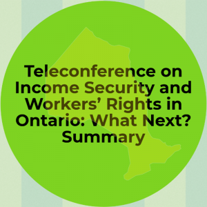 Teleconference on Income Security and Workers' Rights in Ontario: What Next? Summary
