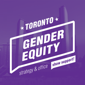 Toronto Gender Equity. Strategy and Office. Show Support